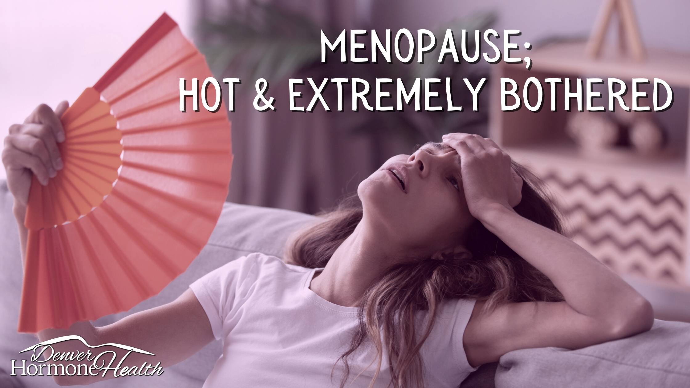 Menopause, Hot and Bothered